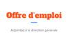 Offre d'emploi : adjoint, adjointe à la direction générale